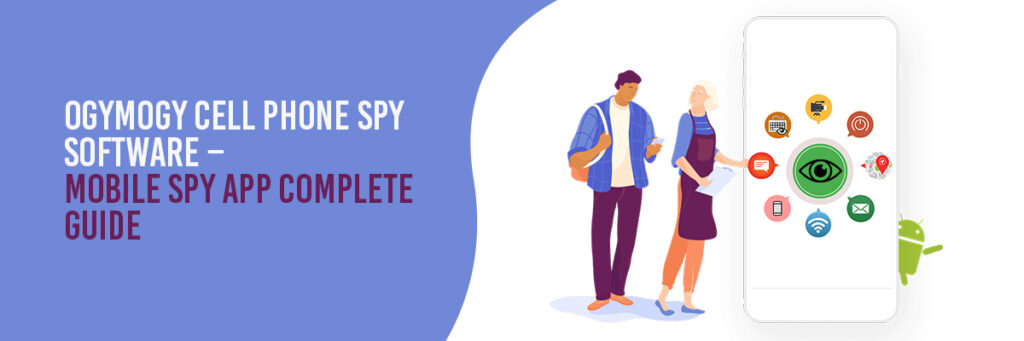 OgyMogy Cell Phone Spy Software - Mobile Spy App Complete Guide