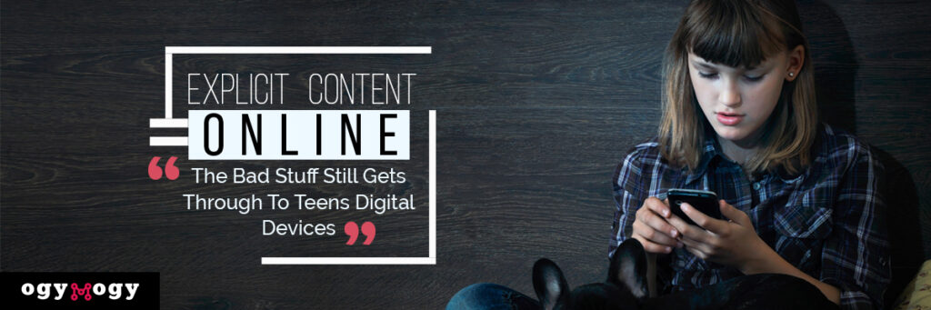 Explicit Content Online The Bad Stuff Still Gets Through to Teens Digital Devices